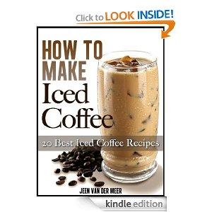 Free Kindle Book: How To Make Iced Coffee + Recipes - Clever Housewife