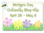 Reminder to Enter the Mother's Day Blog Hop Extravaganza Giveaways – Ends Tonight!!!