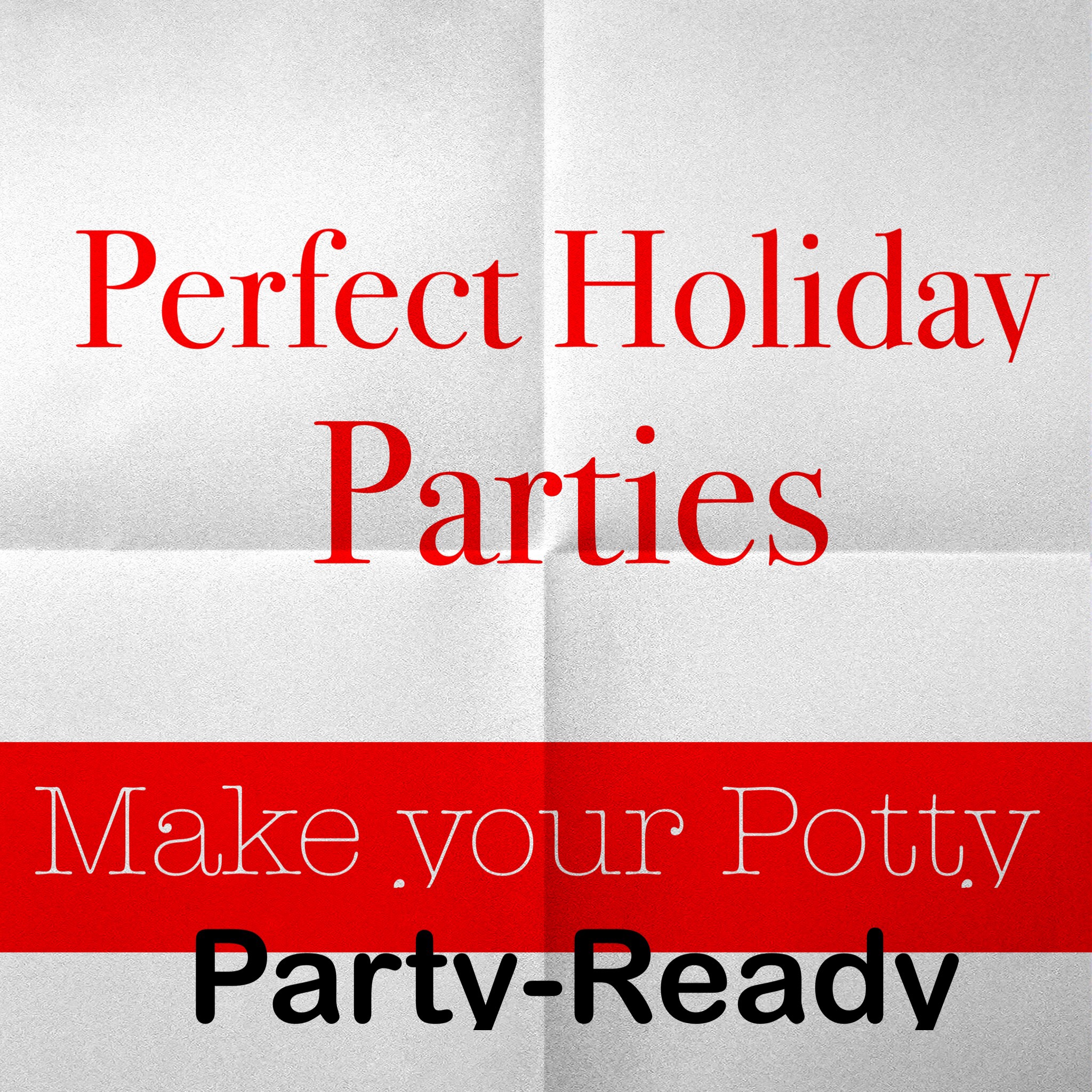 Perfect Holiday Parties: Make Your Potty Party Ready