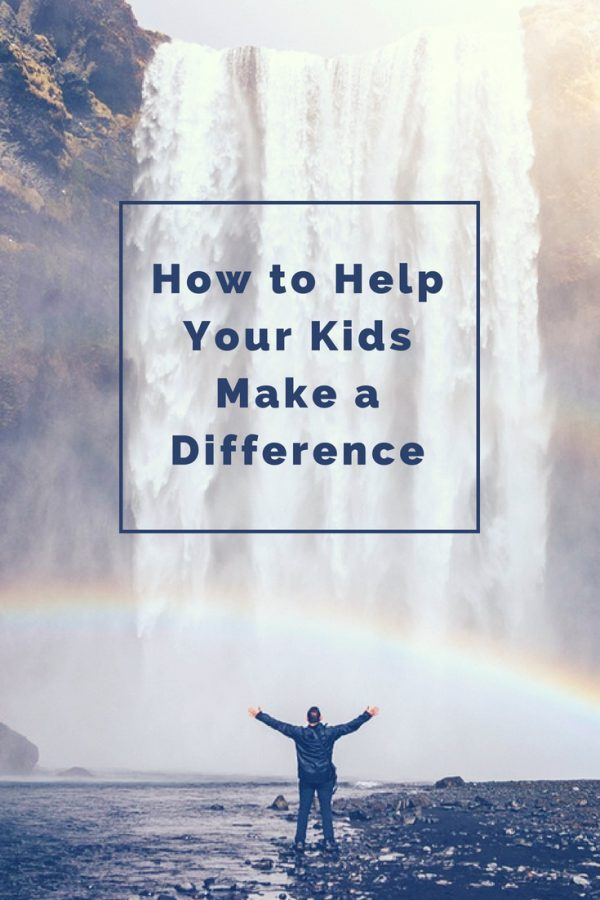 How to Help Your Kids Make a Difference