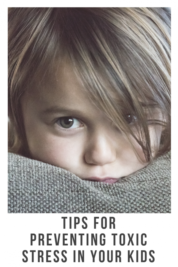Tips for Preventing Toxic Stress In Your Kids